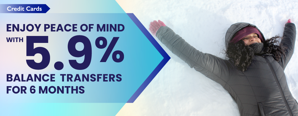 Enjoy Peace of Mind with 5.9% on Balance Transfers for 6 Months